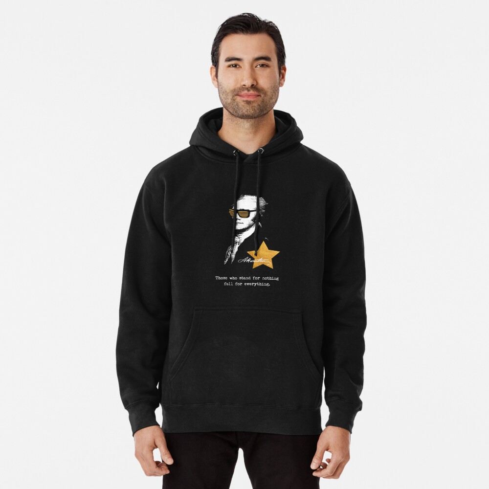 Alexander Hamilton. Those who stand for nothing fall for anything. Pullover Hoodie