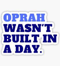 Oprah Wasn't Built in a Day Sticker