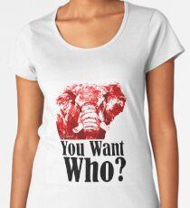 You Want Who? Women's Premium T-Shirt