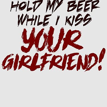 Hold my beer while I kiss your girlfriend! by KaySaotome