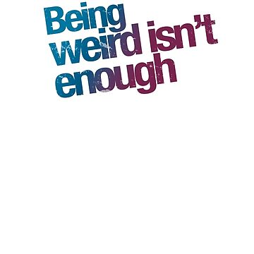 Being weird isn't enough by buud