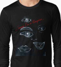 'cause I'm a Vampire Long Sleeve T-Shirt