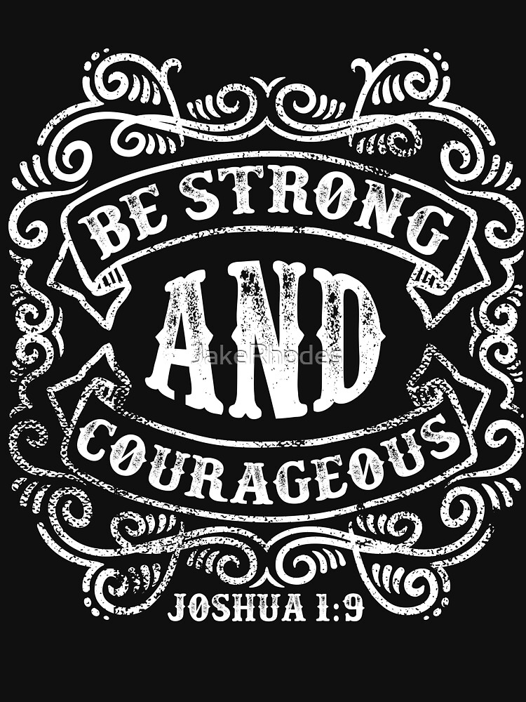 Be Strong And Courageous by JakeRhodes