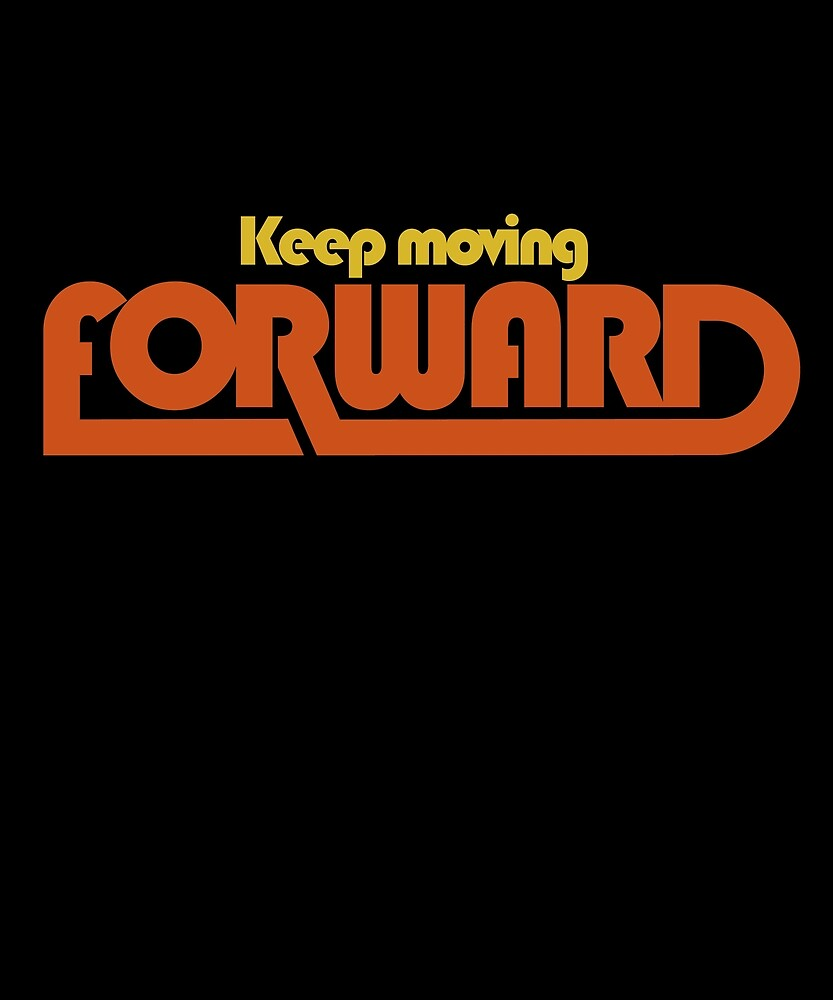 Keep Moving Forward by blankspace17