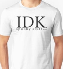 IDK Spooky stuff! T-Shirt