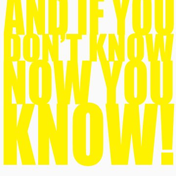 And If You Don't Know Now You Know (Yellow) by MVP1