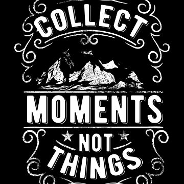 Collect Moments Not Things by JakeRhodes