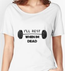 I'll rest when I'm Dead Women's Relaxed Fit T-Shirt