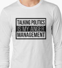 Talking politics is my anger management T-Shirt