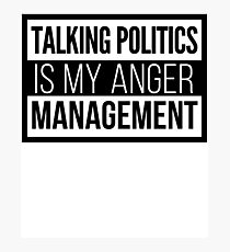 Talking politics is my anger management Photographic Print