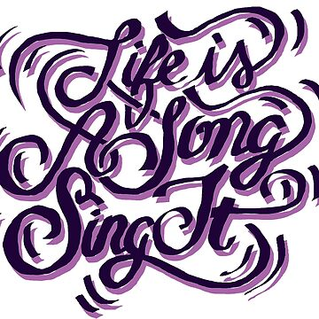 LIFE IS A SONG SING IT! by vinnieinpoison