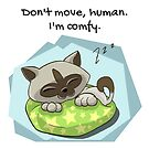 Don't move, human. I'm comfy! by Sylia