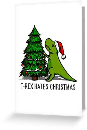 T Rex Christmas.T Rex Hates Christmas Greeting Card By Ashleigh Fletcher