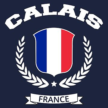 Calais France T-Shirt by SayAhh
