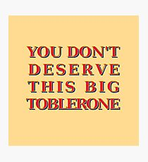 You Don't Deserve This Big Toblerone Photographic Print