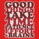 Good Things Take Time by ezcreative