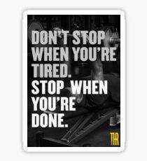Don't stop when you're tired. Stop when you're done. Sticker