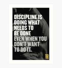 Discipline is doing what needs to be done even when you don't want to do it. Art Print