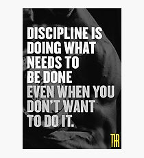 Discipline is doing what needs to be done even when you don't want to do it. Photographic Print