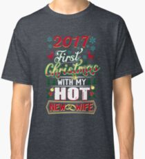 First Christmas With Hot New Wife 2017 Married Couple Classic T-Shirt