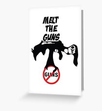 melt the guns Greeting Card