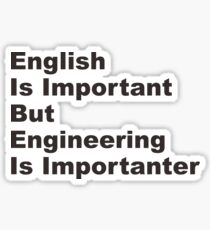 English is important but engineering is importanter Sticker