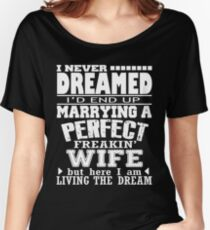 I Never Dreamed I'd End Up Marrying A Perfect Freakin' Wife Women's Relaxed Fit T-Shirt