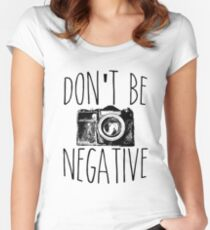 Don't Be Negative Cute Quote for Photographers Women's Fitted Scoop T-Shirt
