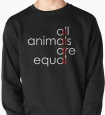 all animals are equal Pullover Sweatshirt