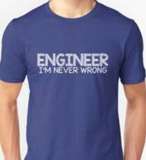 Engineer I'm never wrong Unisex T-Shirt