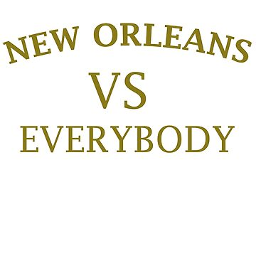 NEW ORLEANS VS EVERYBODY by Motion45