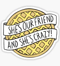 """She's our friend, and she's crazy!"" / Stranger Things Sticker"