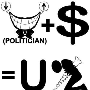 Politician Plus Money Equals You Screwed (B & W) by igelart77