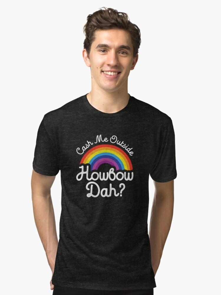 Cash Me Ousside How bow Dah Tri-blend T-Shirt Front