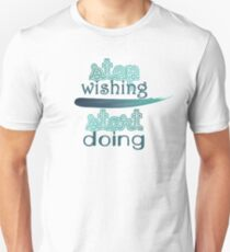 Stop Wishing Slim Fit T-Shirt