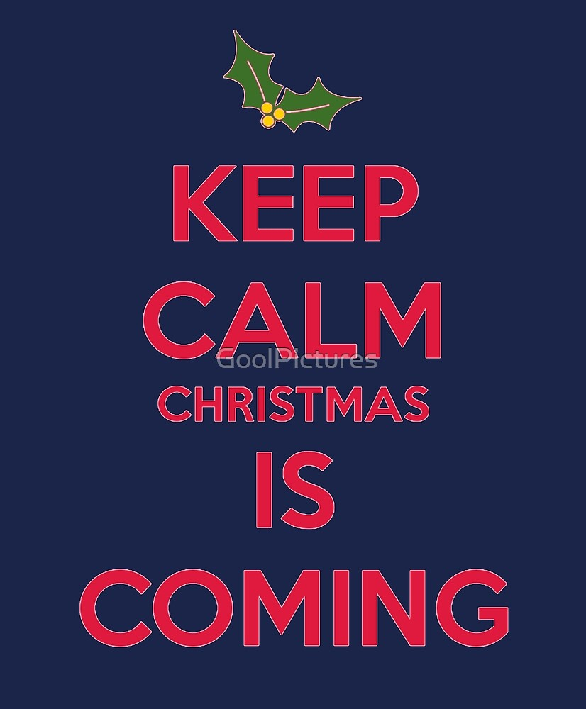 Keep Calm Christmas Is Coming.Keep Calm Christmas Is Coming By Goolpictures Redbubble