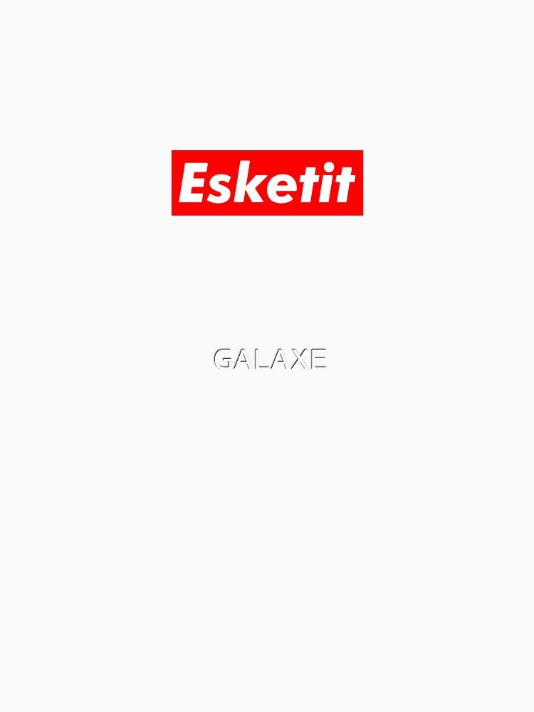 ESKETIT by GALAXE