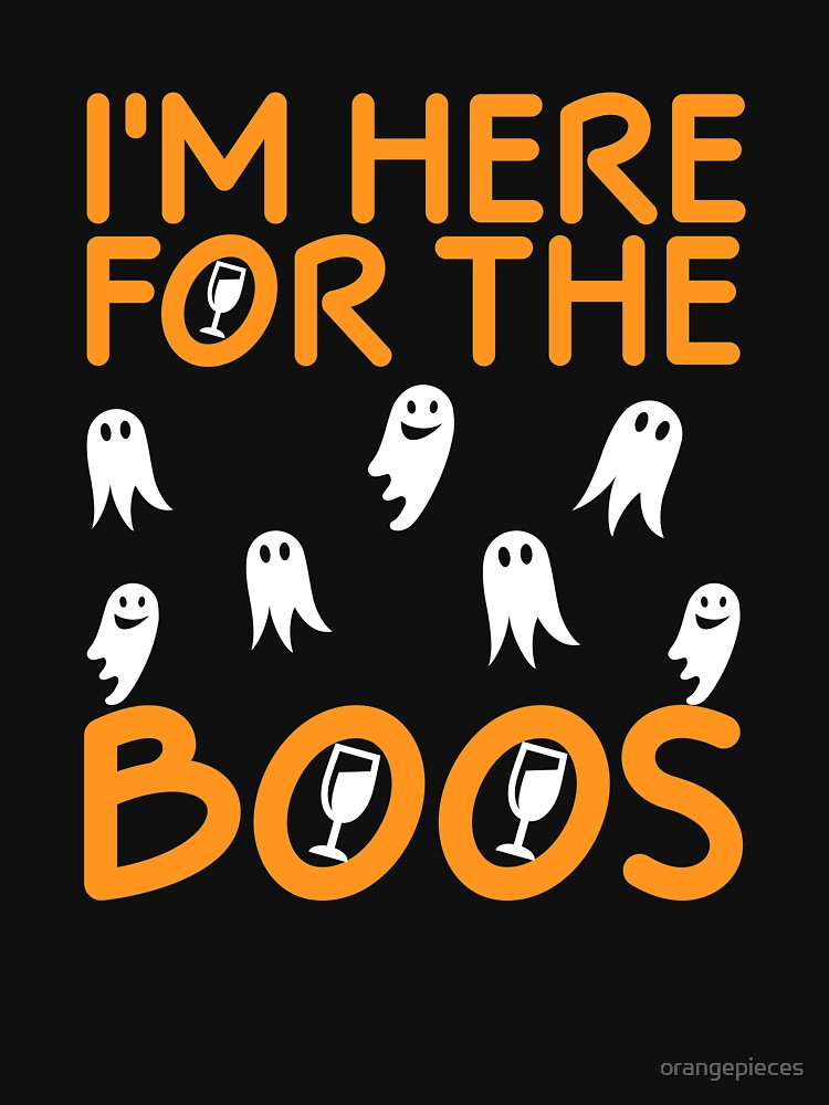 I'm Here For The Boos Shirt Funny Halloween Sayings shirt by orangepieces