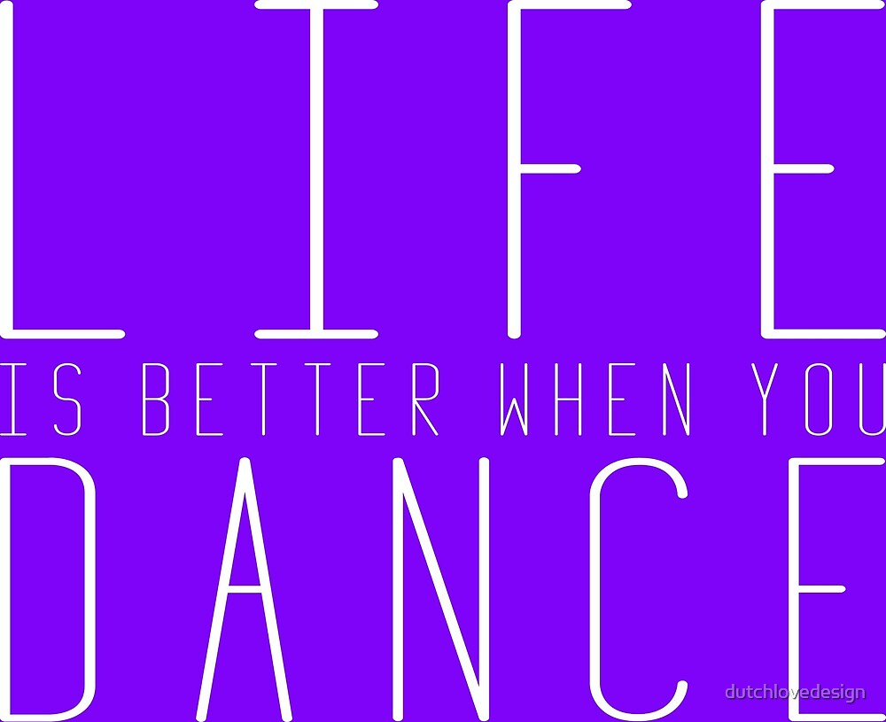 Life is Better When You Dance by dutchlovedesign