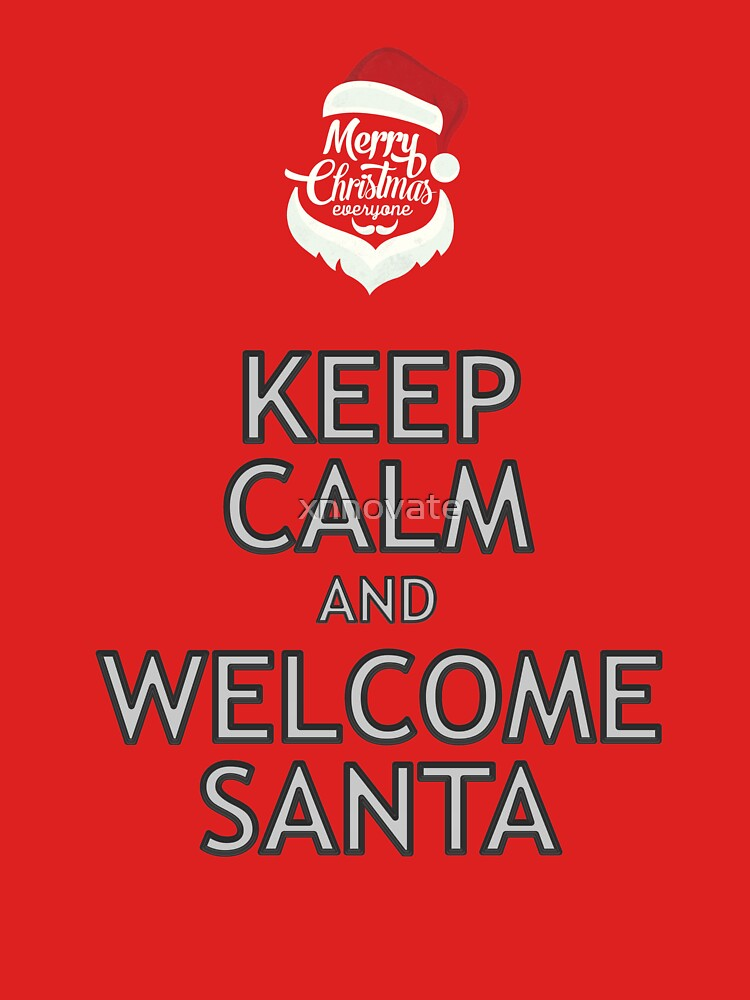KEEP CALM Series - Welcome Santa by xnnovate