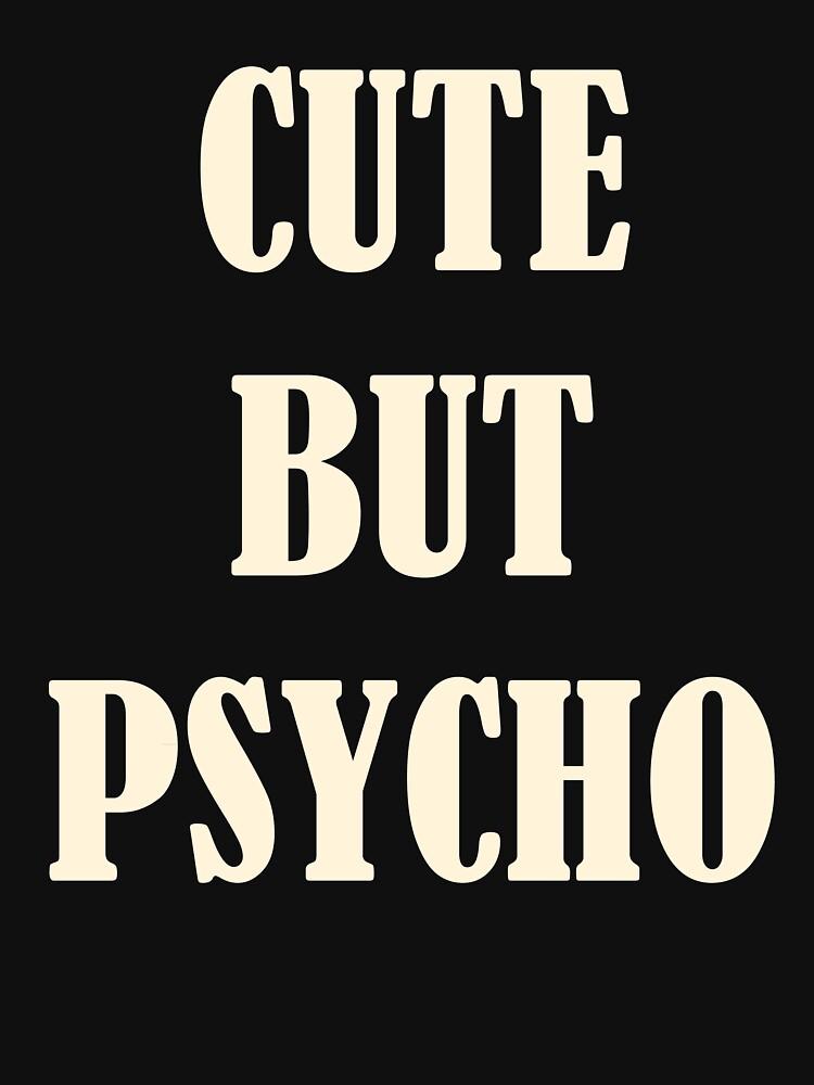 CUTE BUT PSYCHO T-shirt by Thanada