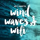 All I need is Wind, Waves and Wifi von wakeupstoked