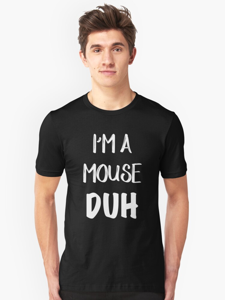 I'M A MOUSE. DUH. T-Shirt, Halloween T Shirt, Funny T-Shirt, Gift For Her Shirt, Vacation Shirt Unisex T-Shirt Front