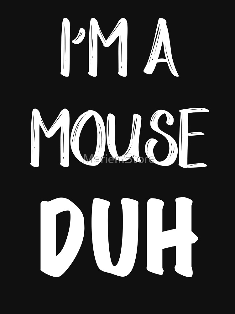 I'M A MOUSE. DUH. T-Shirt, Halloween T Shirt, Funny T-Shirt, Gift For Her Shirt, Vacation Shirt by MeriemStore