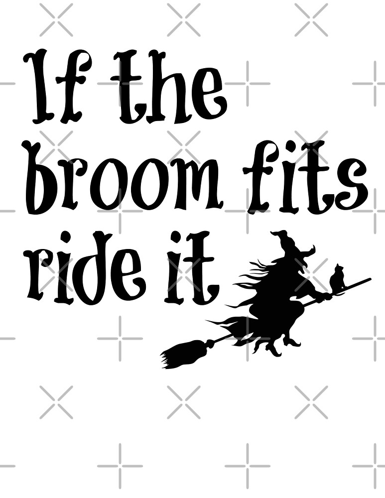 If the broom fits ride it by Antione235
