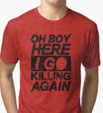 Oh Boy Here I Go Killing Again Tri-blend T-Shirt