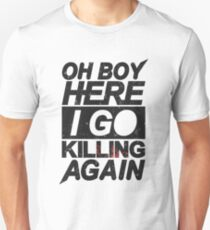 Oh Boy Here I Go Killing Again Unisex T-Shirt