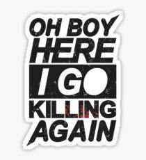 Oh Boy Here I Go Killing Again Sticker