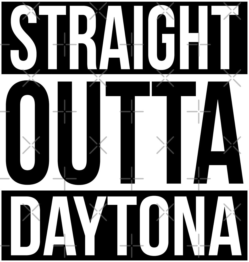 Straight Outta Daytona by heeheetees
