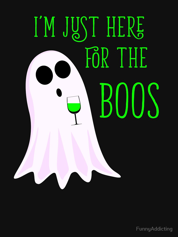 I'm Just Here For The Boos Halloween Shirt by FunnyAddicting